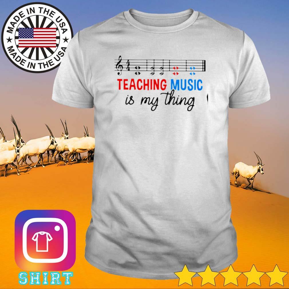 Love music teaching is my thing shirt
