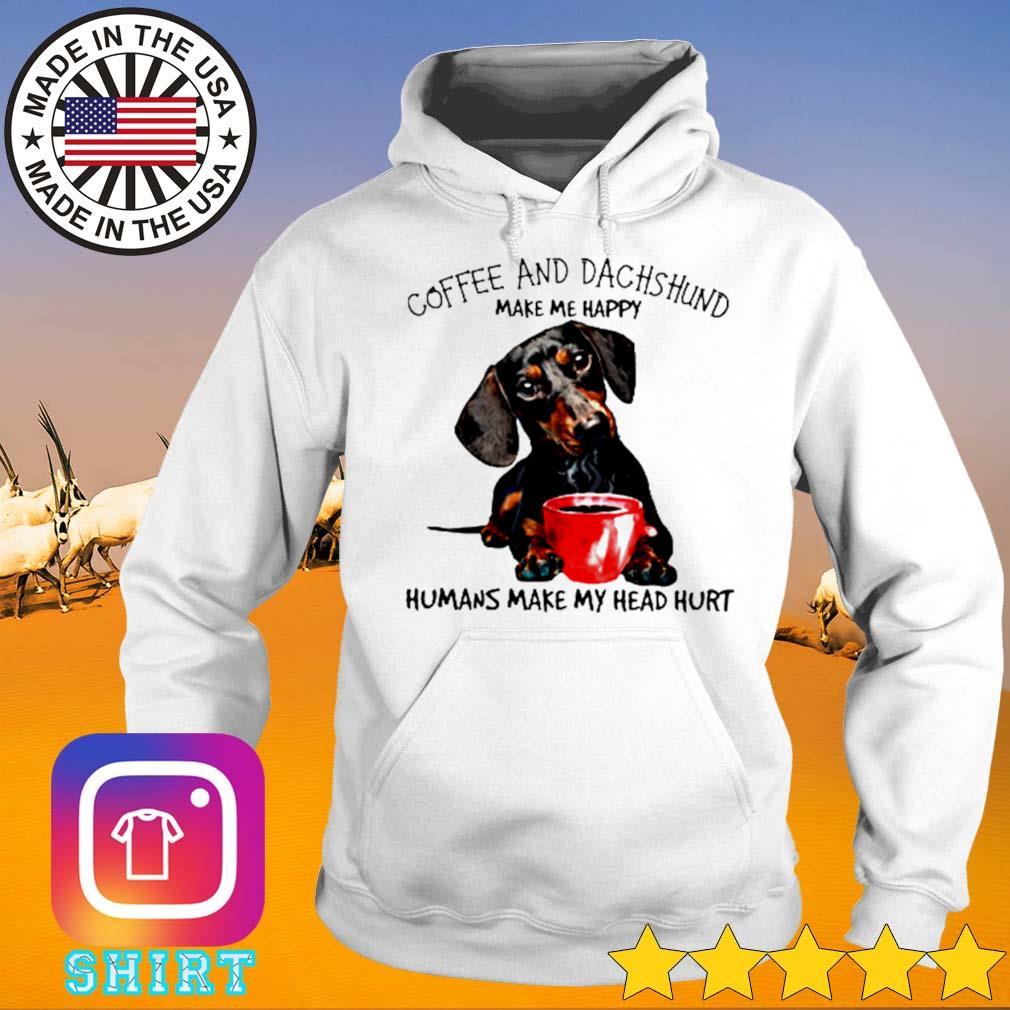 Make me happy coffee and dachshund humans make my head hurt s Hoodie