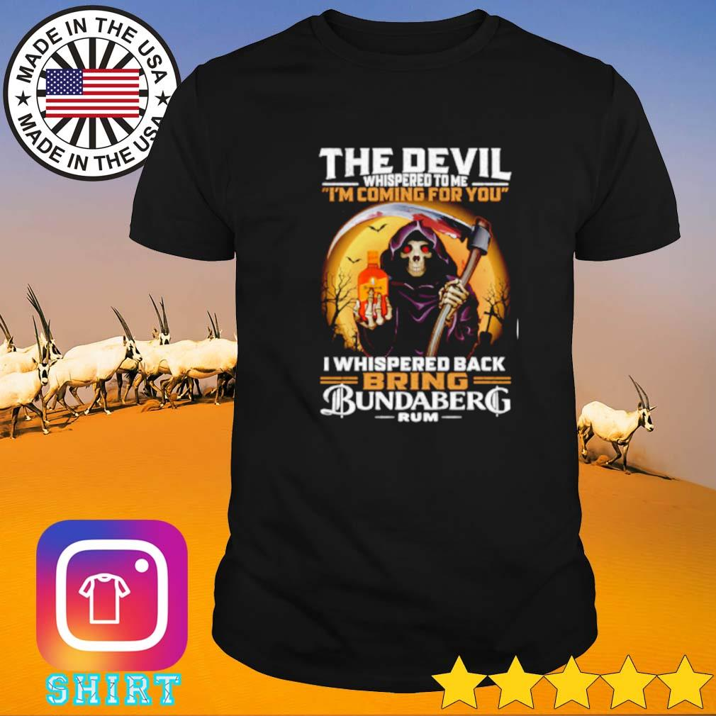 Bundaberg rum the devil whispered to me i'm coming for you shirt