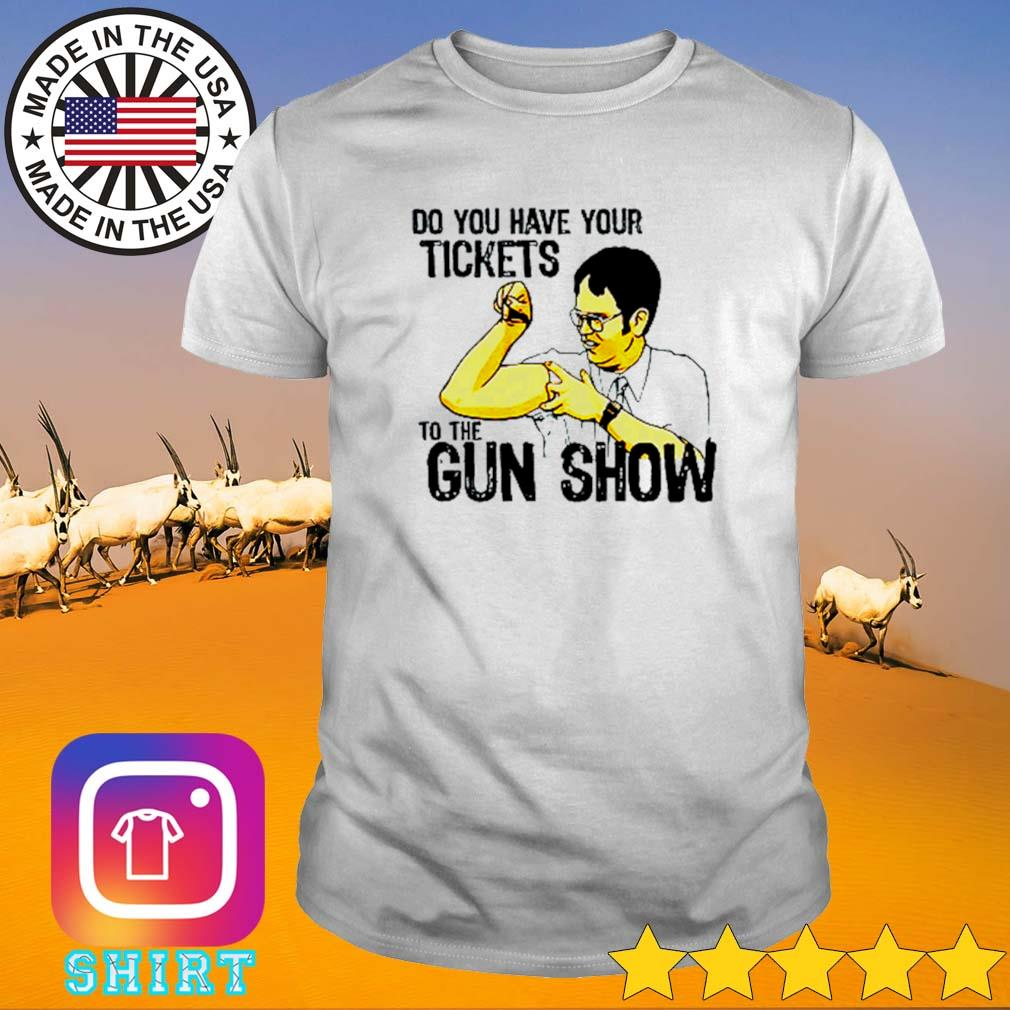 Dwight Schrute do you have your tickets to the gun show shirt