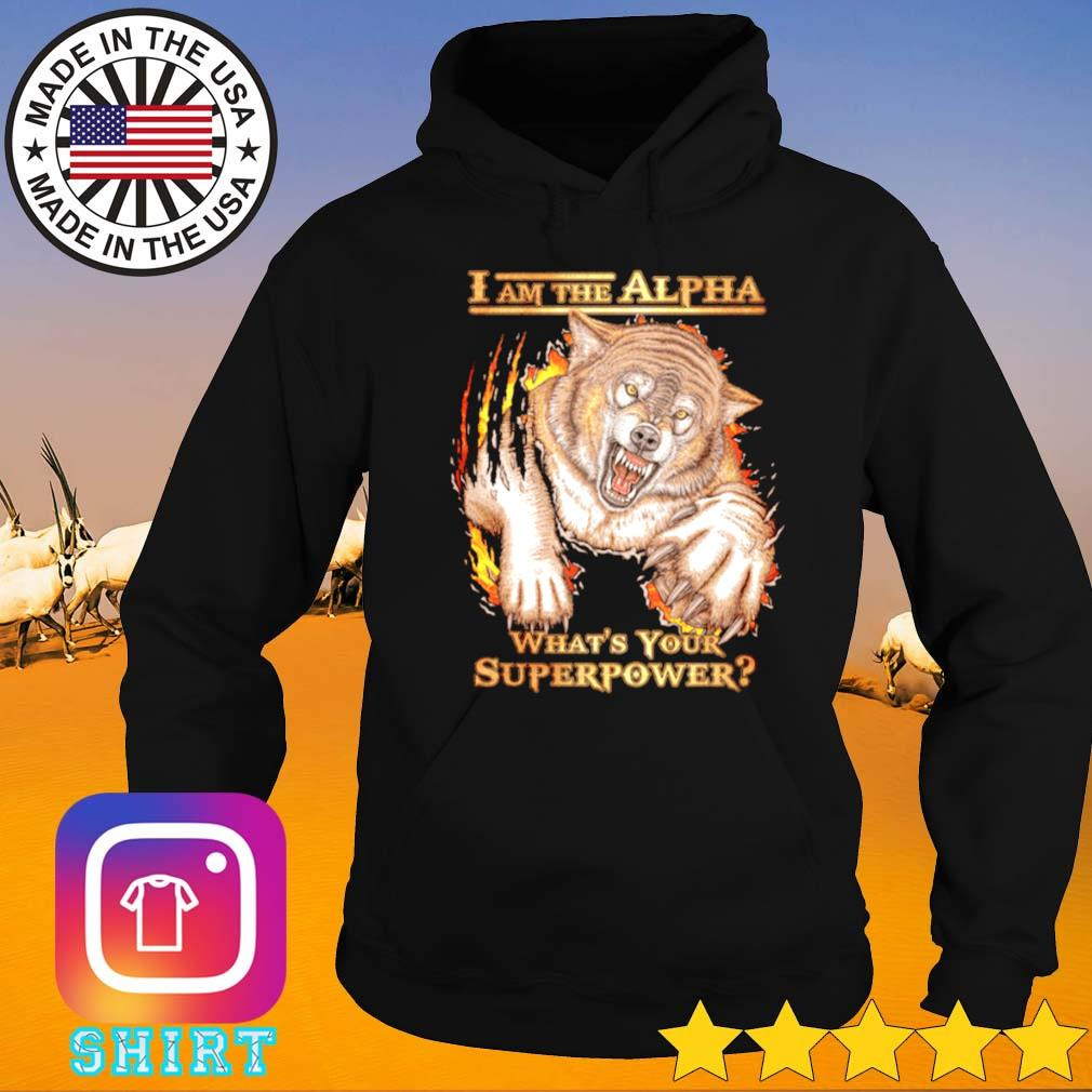 I am the alpha what's your superpower wolf Hoodie