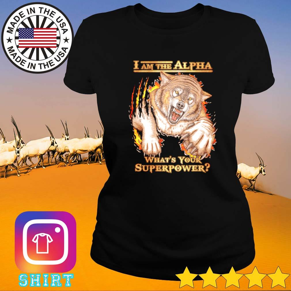 I am the alpha what's your superpower wolf Ladies tee
