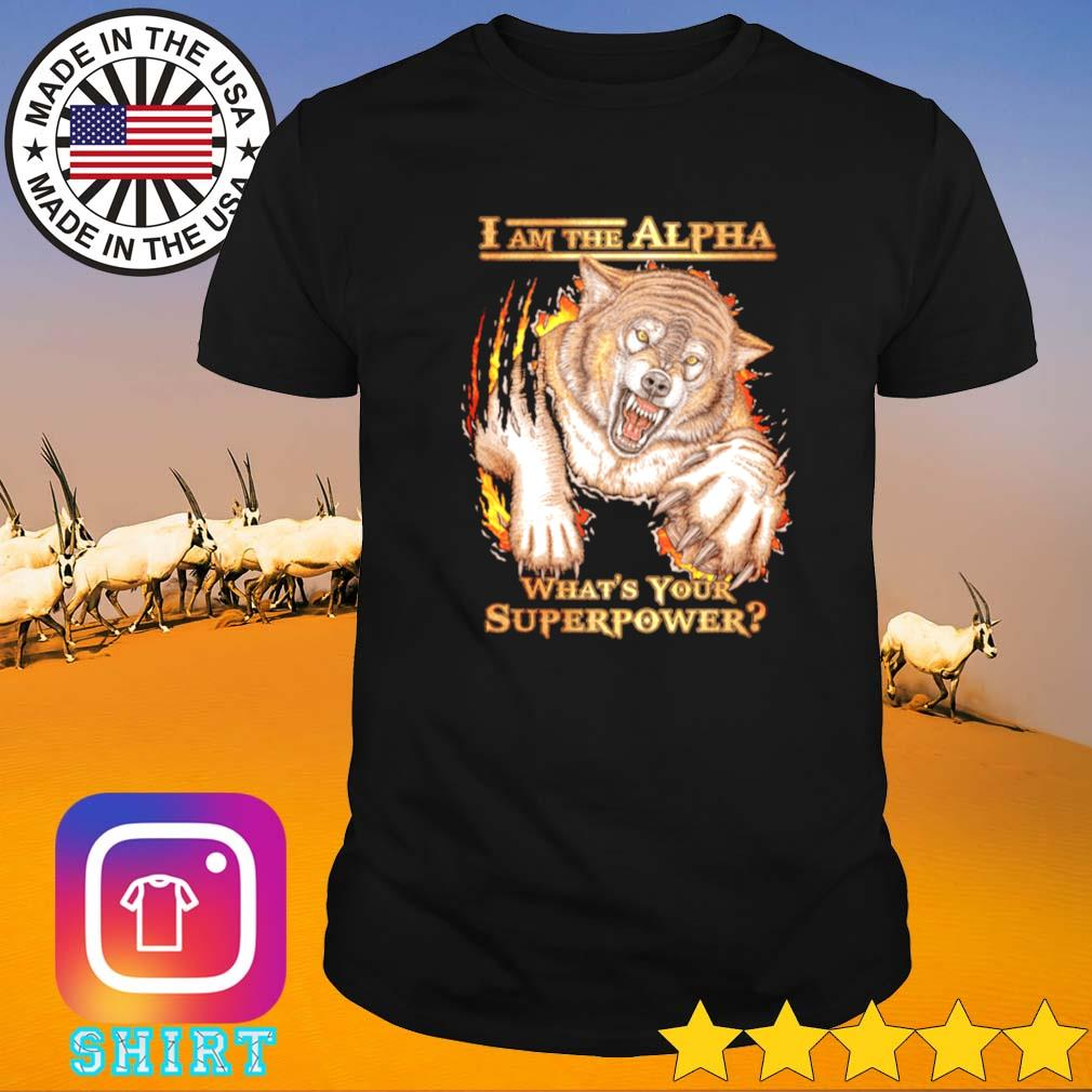 I am the alpha what's your superpower wolf shirt