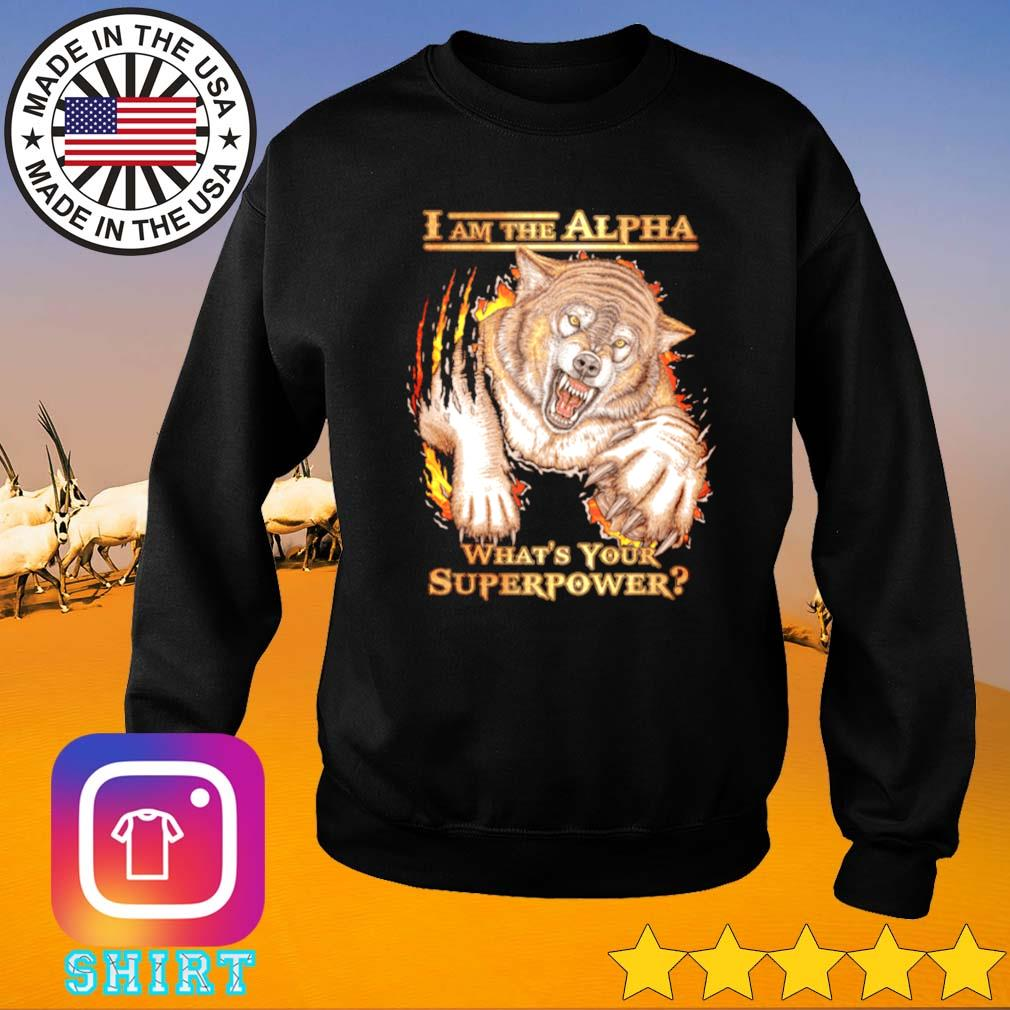 I am the alpha what's your superpower wolf Sweater