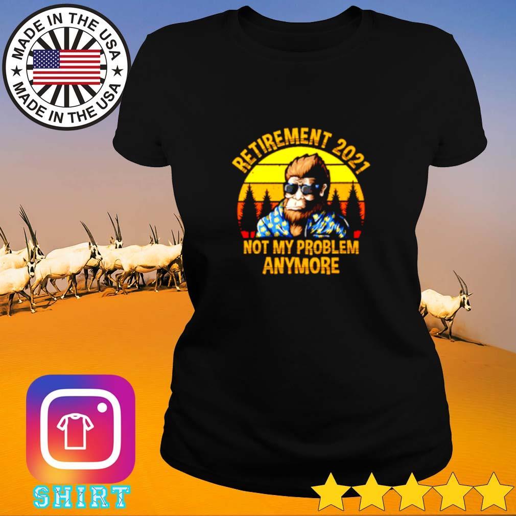 Bigfoot retirement 2021 not my problem anymore sunset Ladies tee