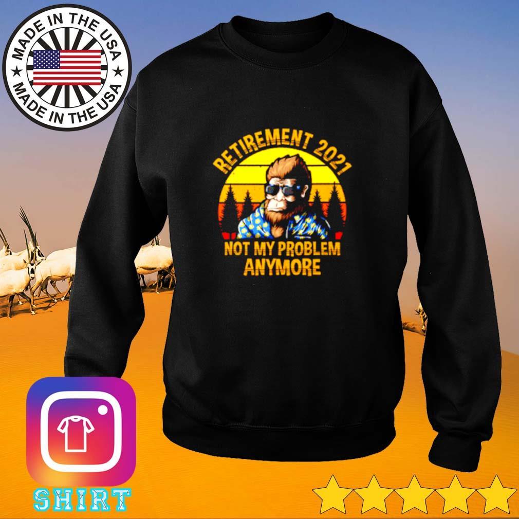 Bigfoot retirement 2021 not my problem anymore sunset Sweater
