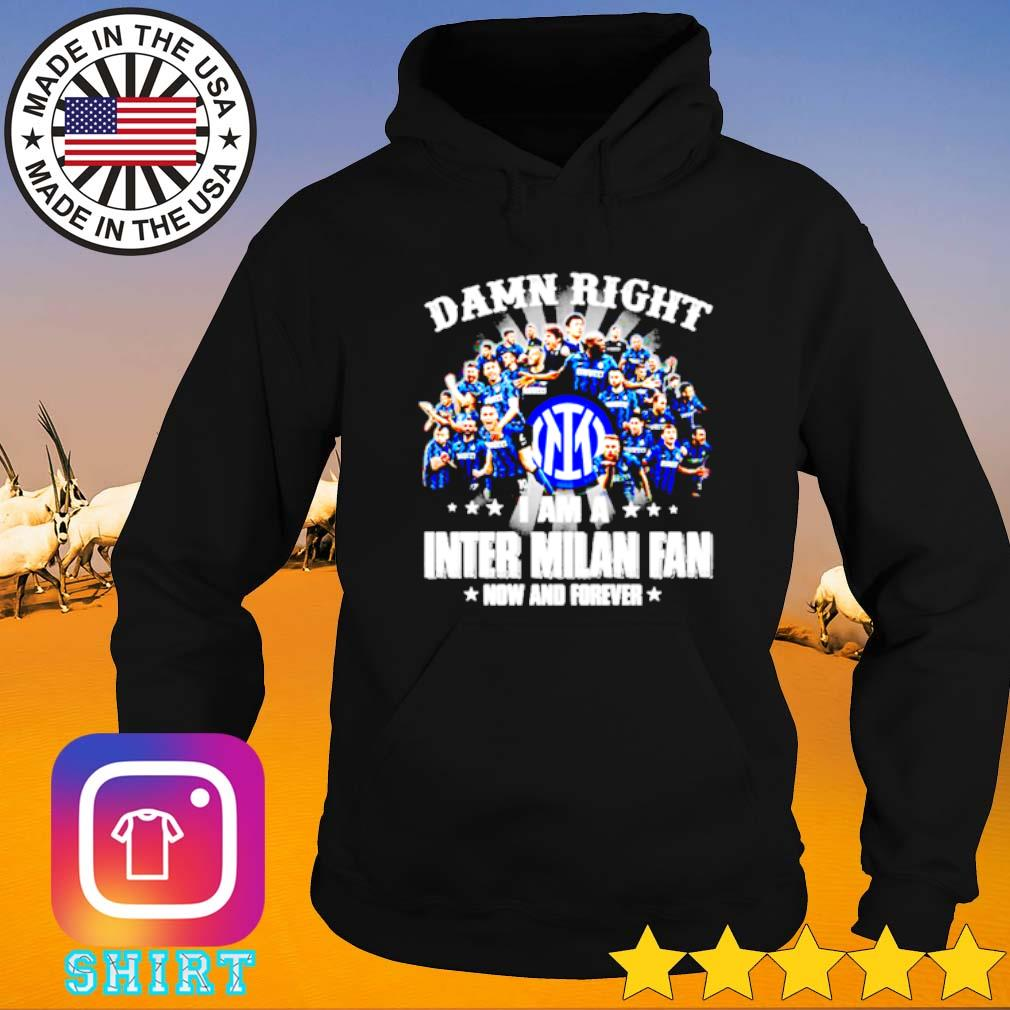 Damn right I am a Inter Milan fan now and forever team players Hoodie