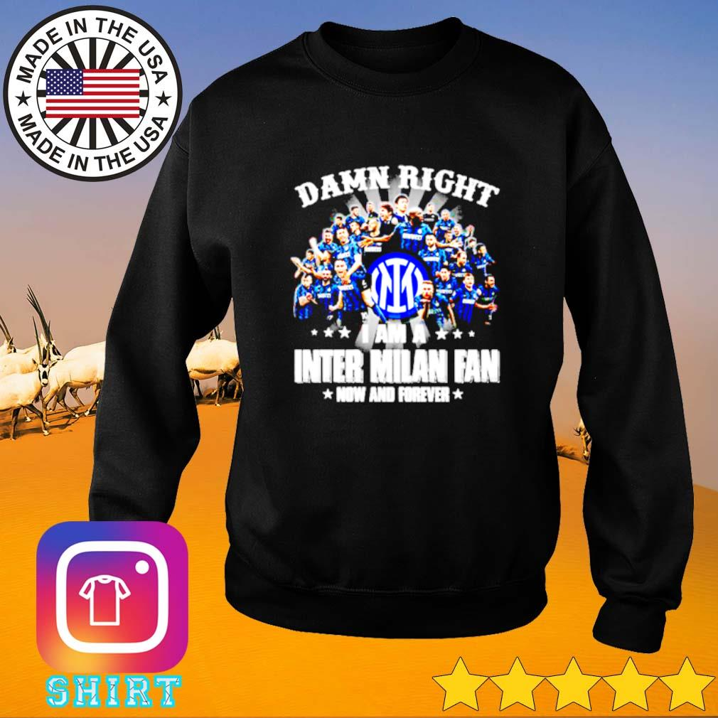 Damn right I am a Inter Milan fan now and forever team players Sweater