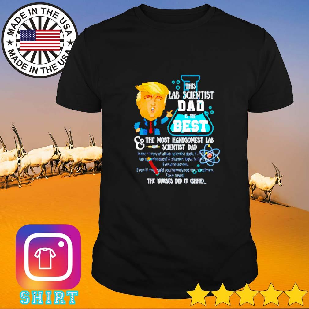 Donald Trump lab scientist dad you are the best fathers day shirt