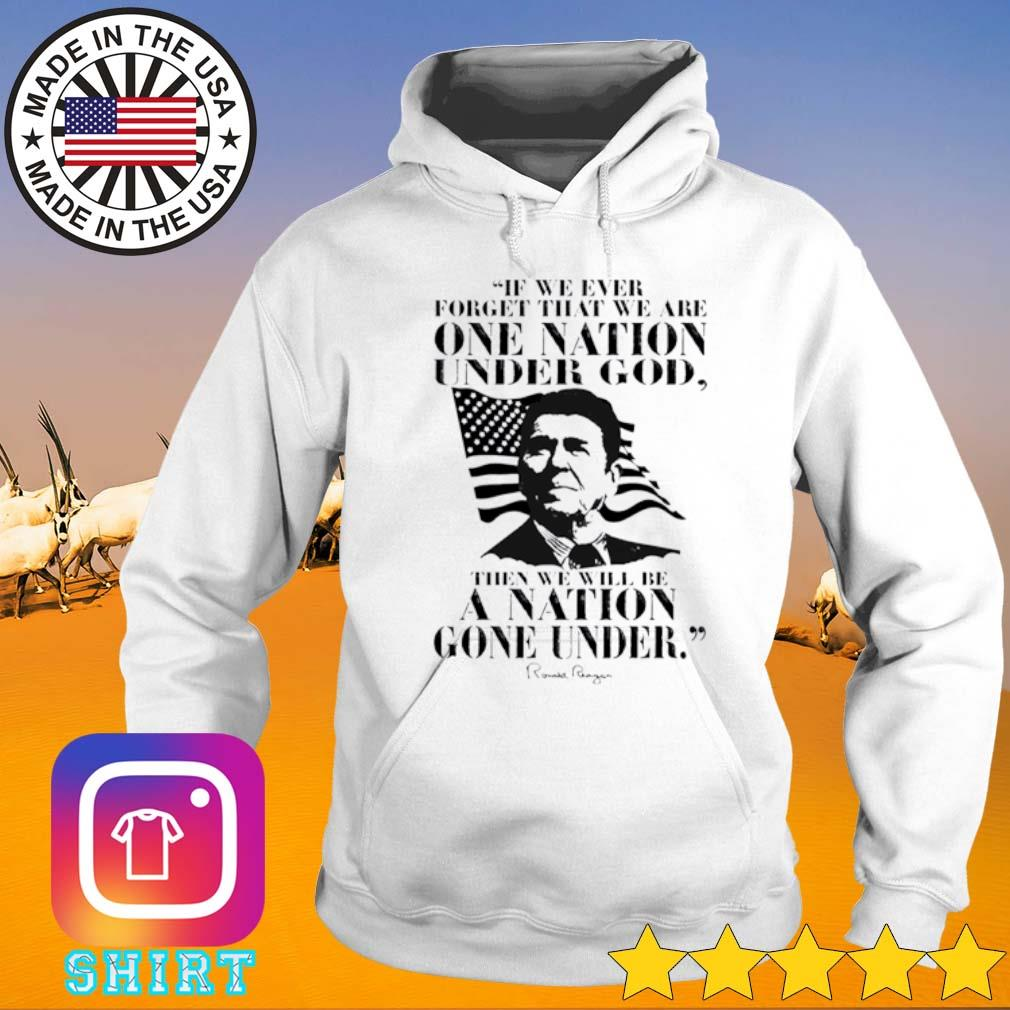 If we ever forget that we are one nation under god then we will be a nation gone under Ronald Reagan Hoodie