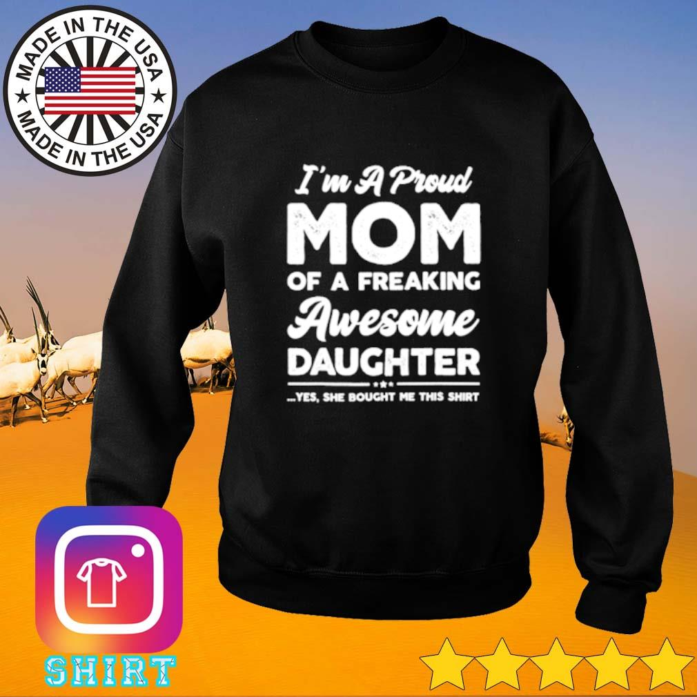 Official I'm a proud mom of a freaking awesome daughter yes she bought me this Sweater