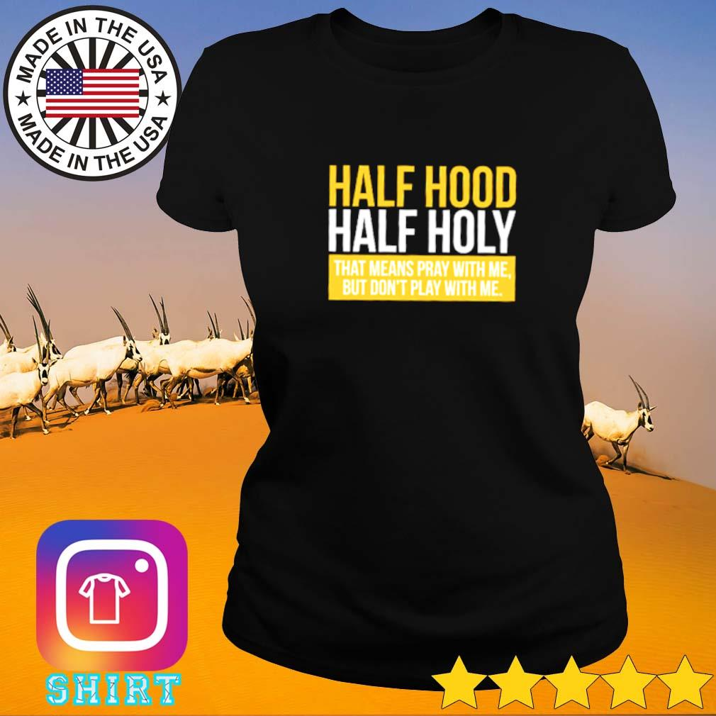 That means pray with me but don't play with me half hood half holy Ladies tee