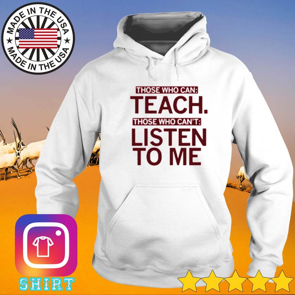 Those who can teach those who can't listen to me Hoodie