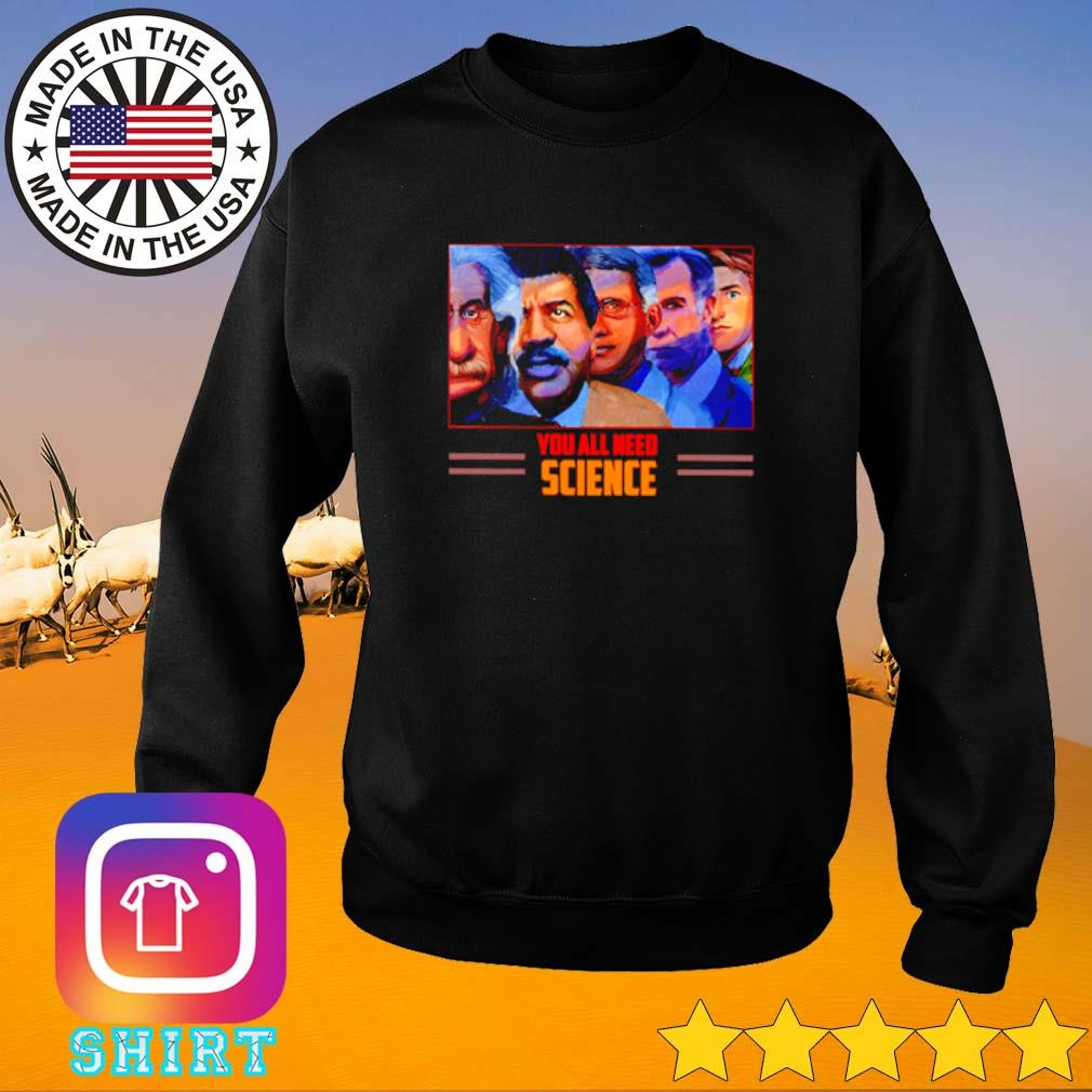 You all need science Scientist Sweater