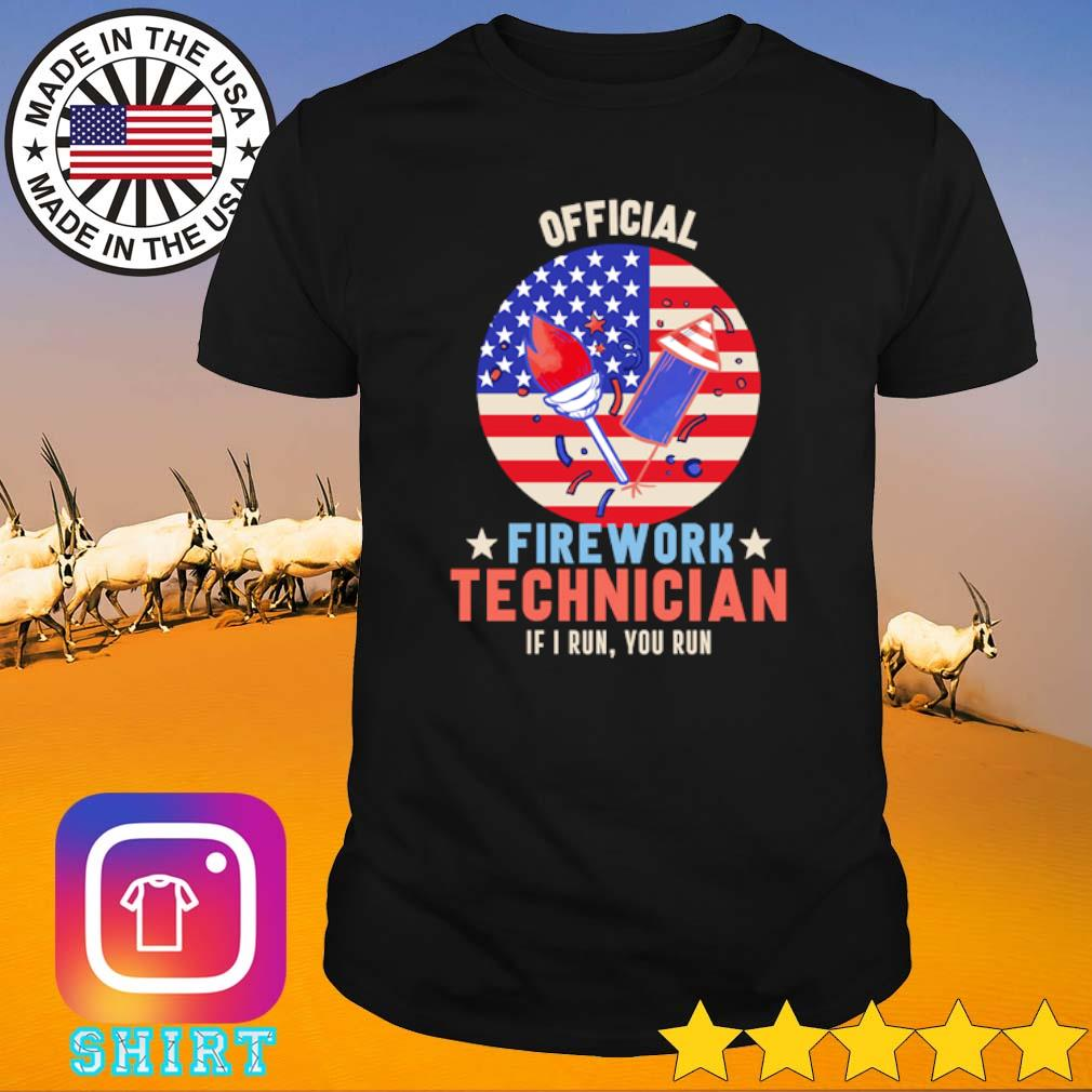 Official Firework Technician 4th of July if I run you run Independence Day shirt