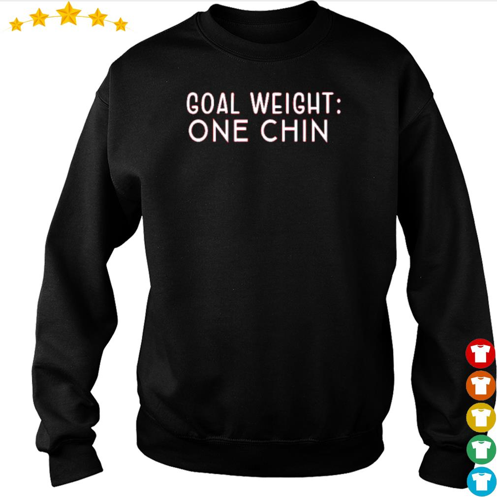 Goal Weight one chin s sweater