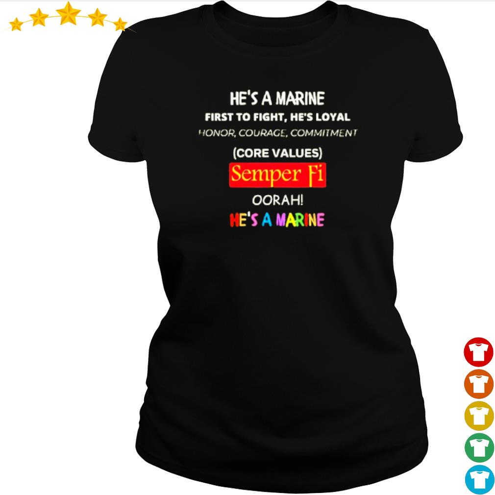He_s a marine first to fight he_s loyal Core Values Semper Fi s ladies-tee
