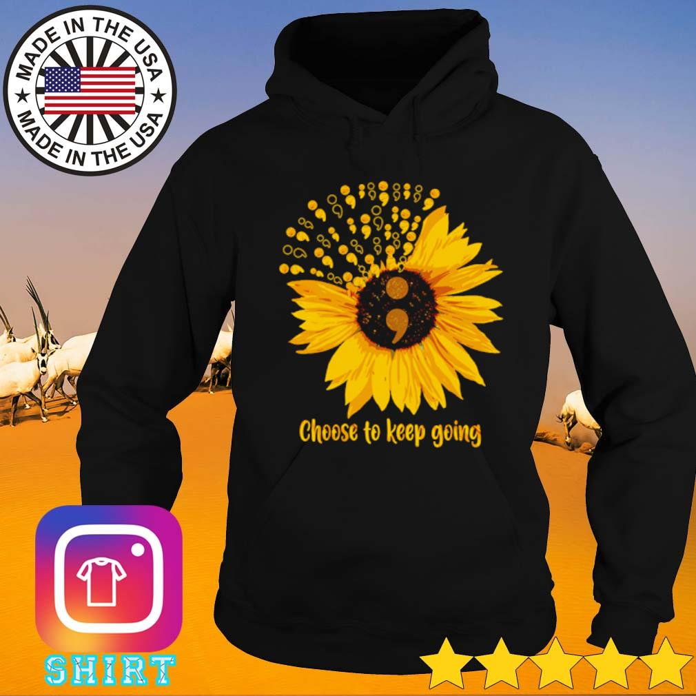 Choose to keep going Sunflower s Hoodie black