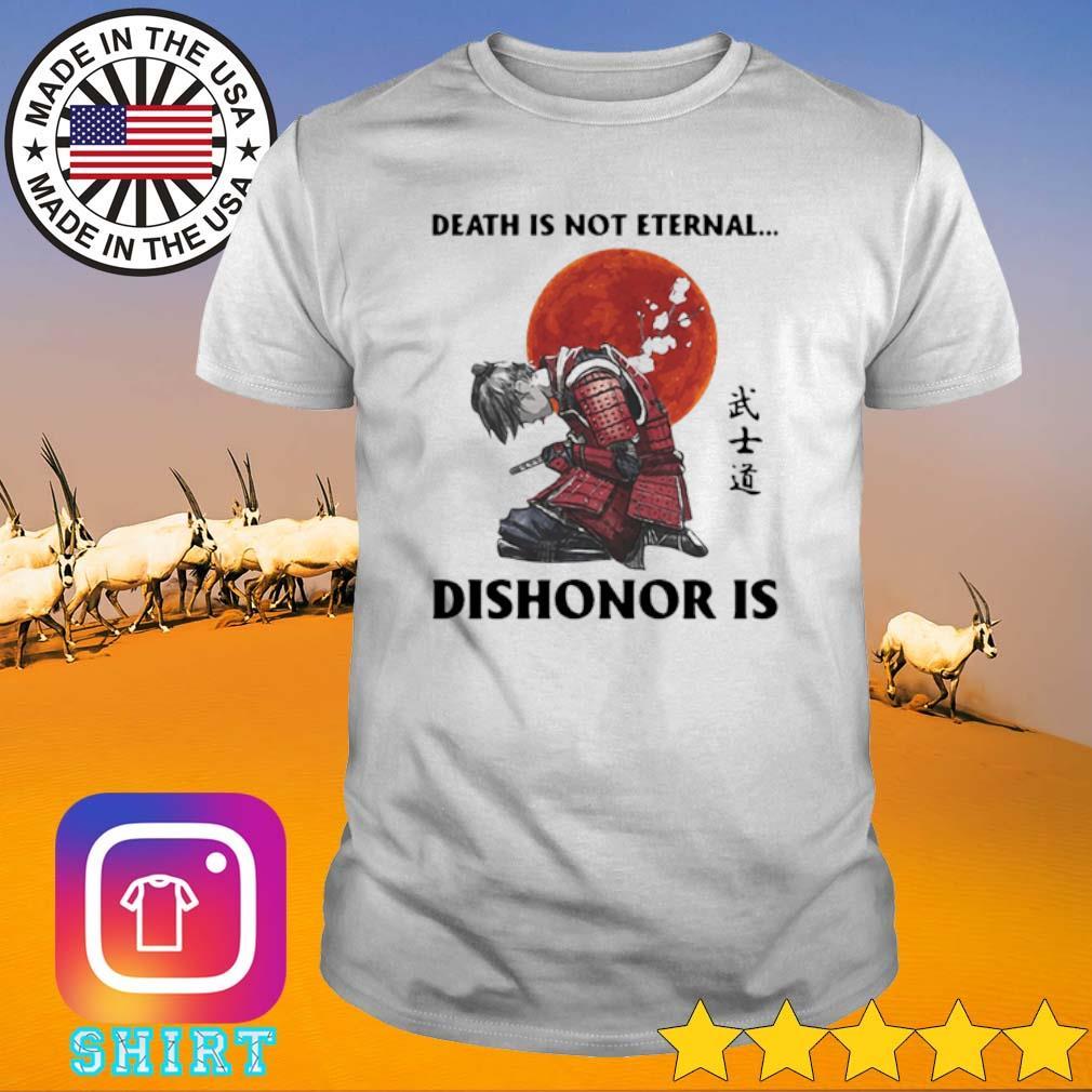 Death is not eternal dishonor is Samurai blood moon shirt