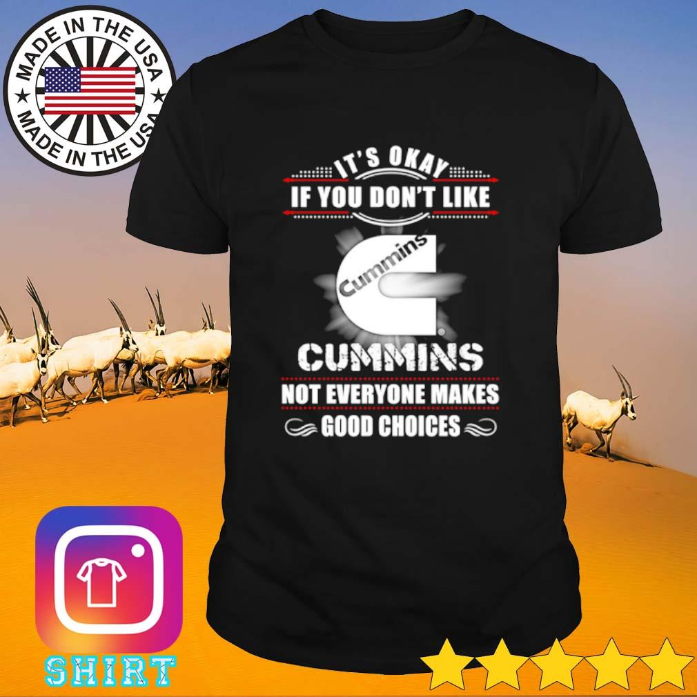 It's okay if you don't like Cummins not everyone makes good choices shirt