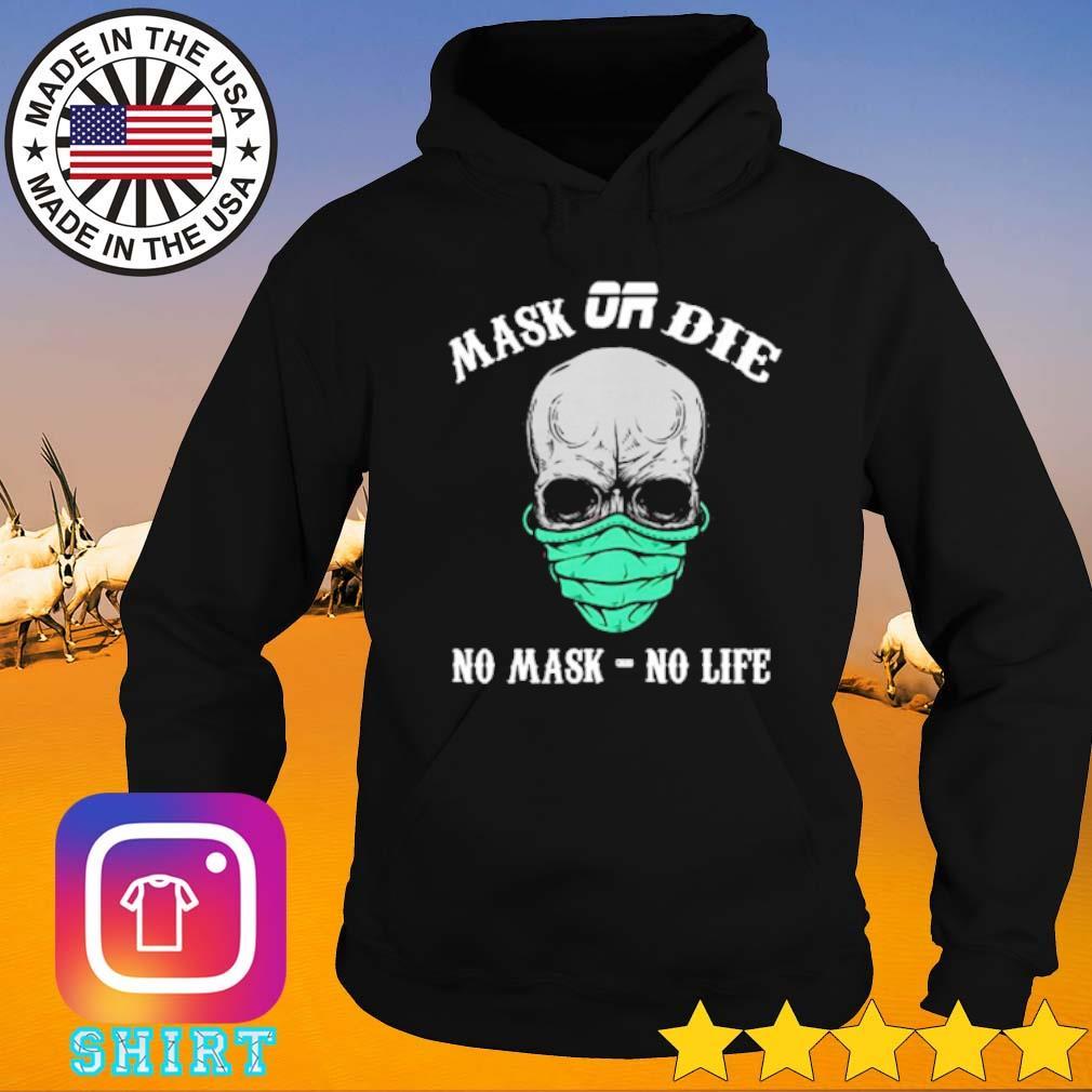 Mask or die no mask no life s Hoodie black