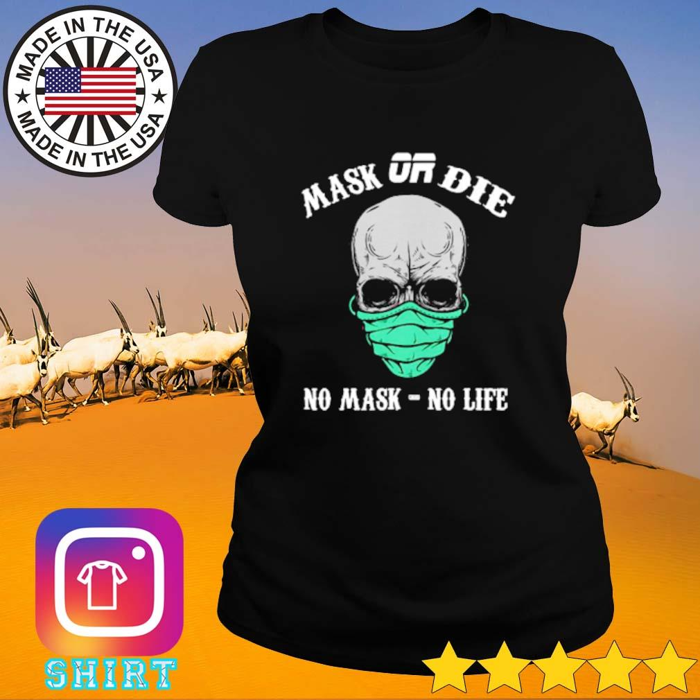 Mask or die no mask no life s Ladies Tee black