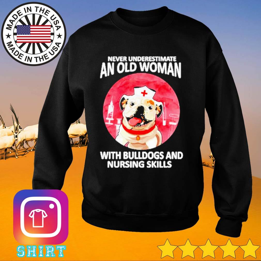 Never underestimate an old woman with bulldogs and nursing skills s Sweater black