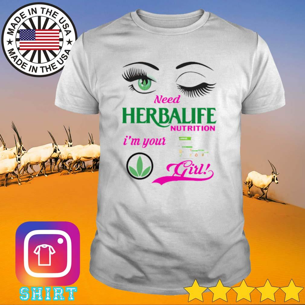 Official Need Herbalife nutrition I'm your girl shirt