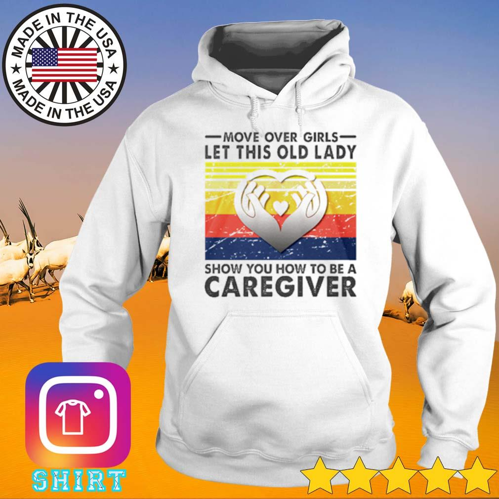 Vintage move over girls let this old lady show you how to be a Caregiver s Hoodie White