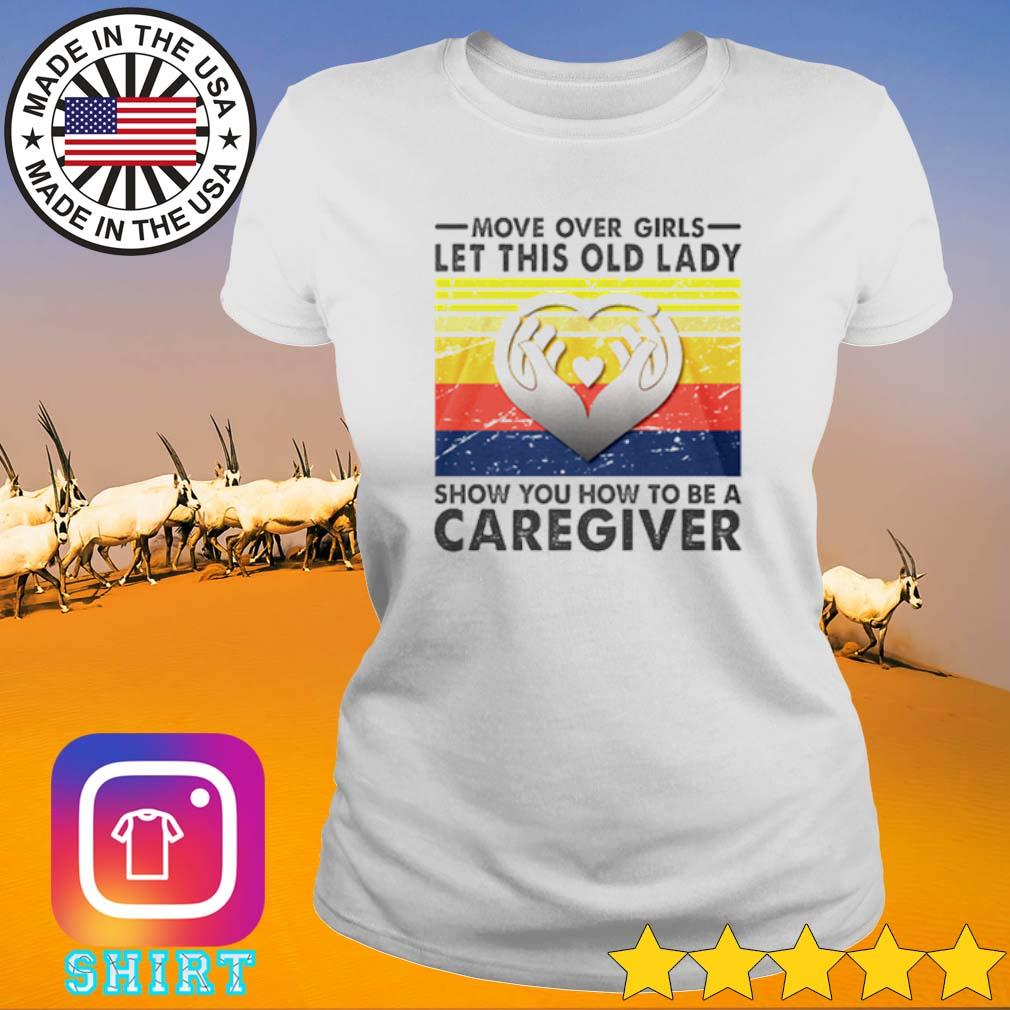 Vintage move over girls let this old lady show you how to be a Caregiver s Ladies Tee White