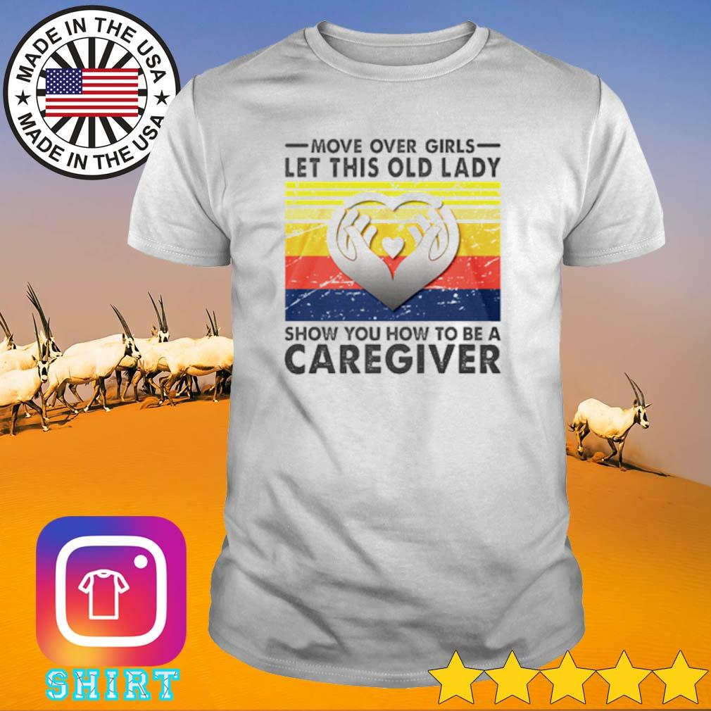 Vintage move over girls let this old lady show you how to be a Caregiver shirt