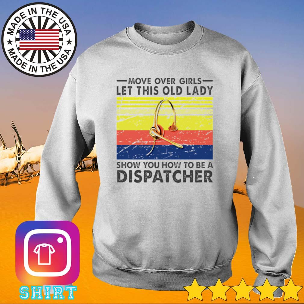 Vintage move over girls let this old lady show you how to be a dispatcher s Sweater White