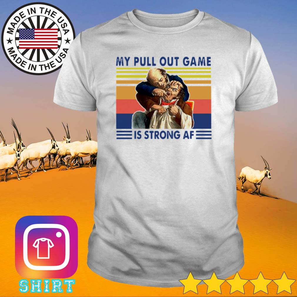 Vintage my pull out game is strong Af shirt