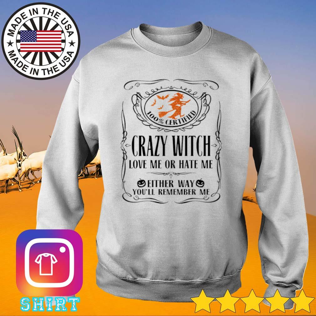 100% Certified Crazy Witch love me or hate me either way you'll remember me s Sweater White