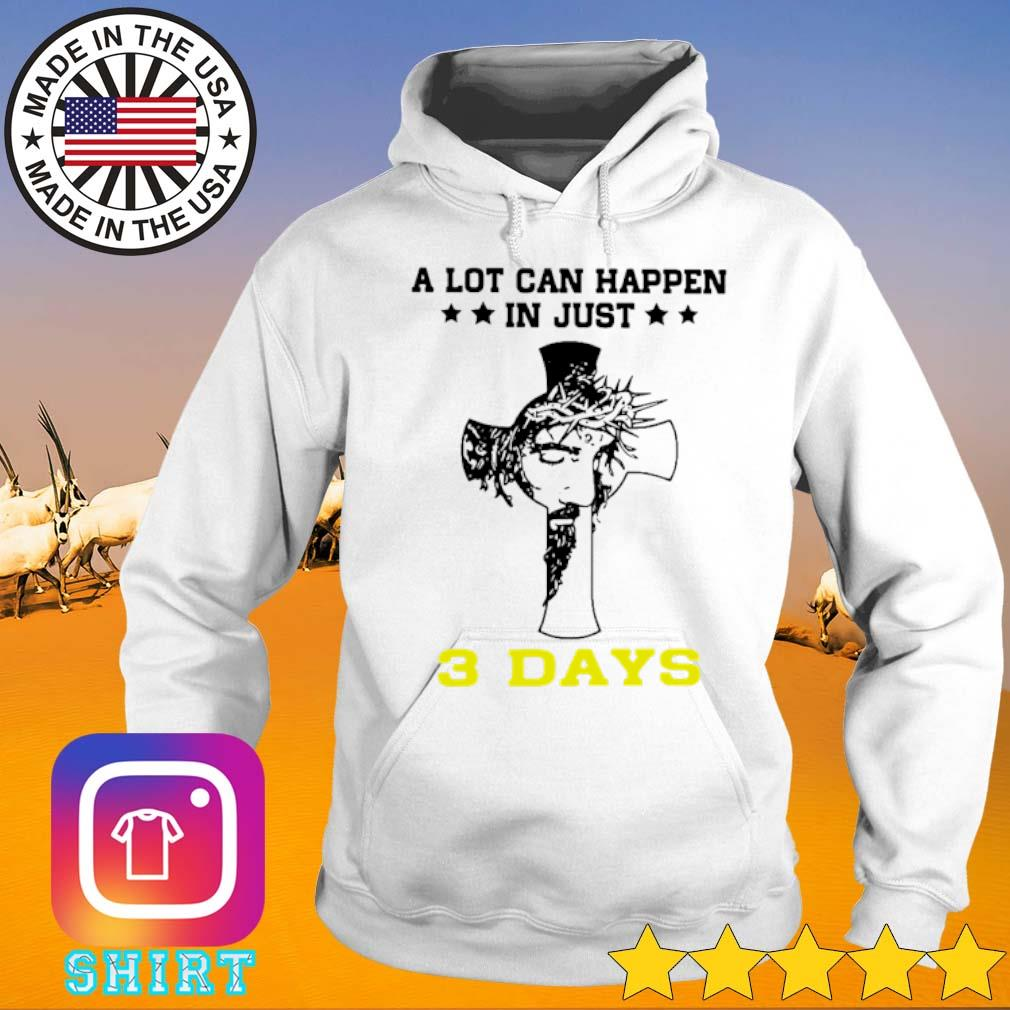 Cross Jesus a lot can happen in just 3 days s Hoodie White