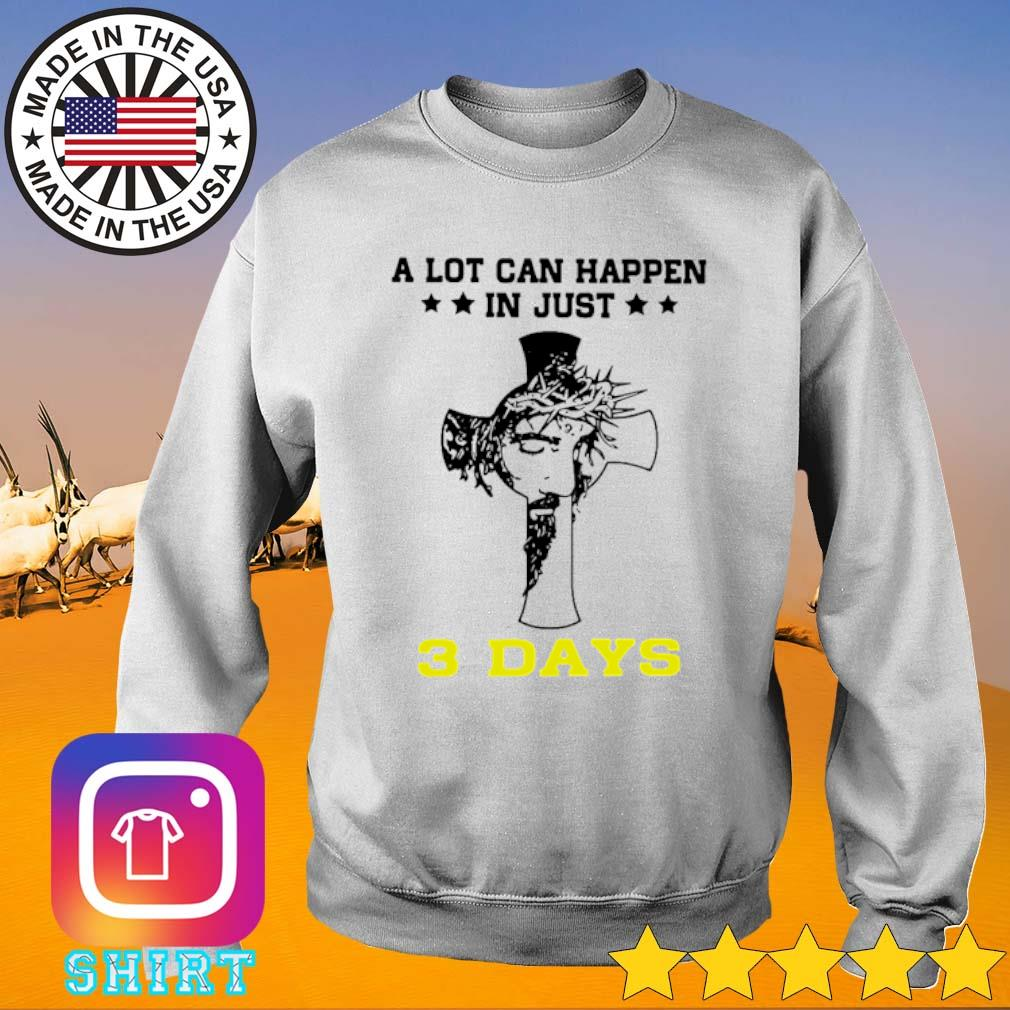 Cross Jesus a lot can happen in just 3 days s Sweater White