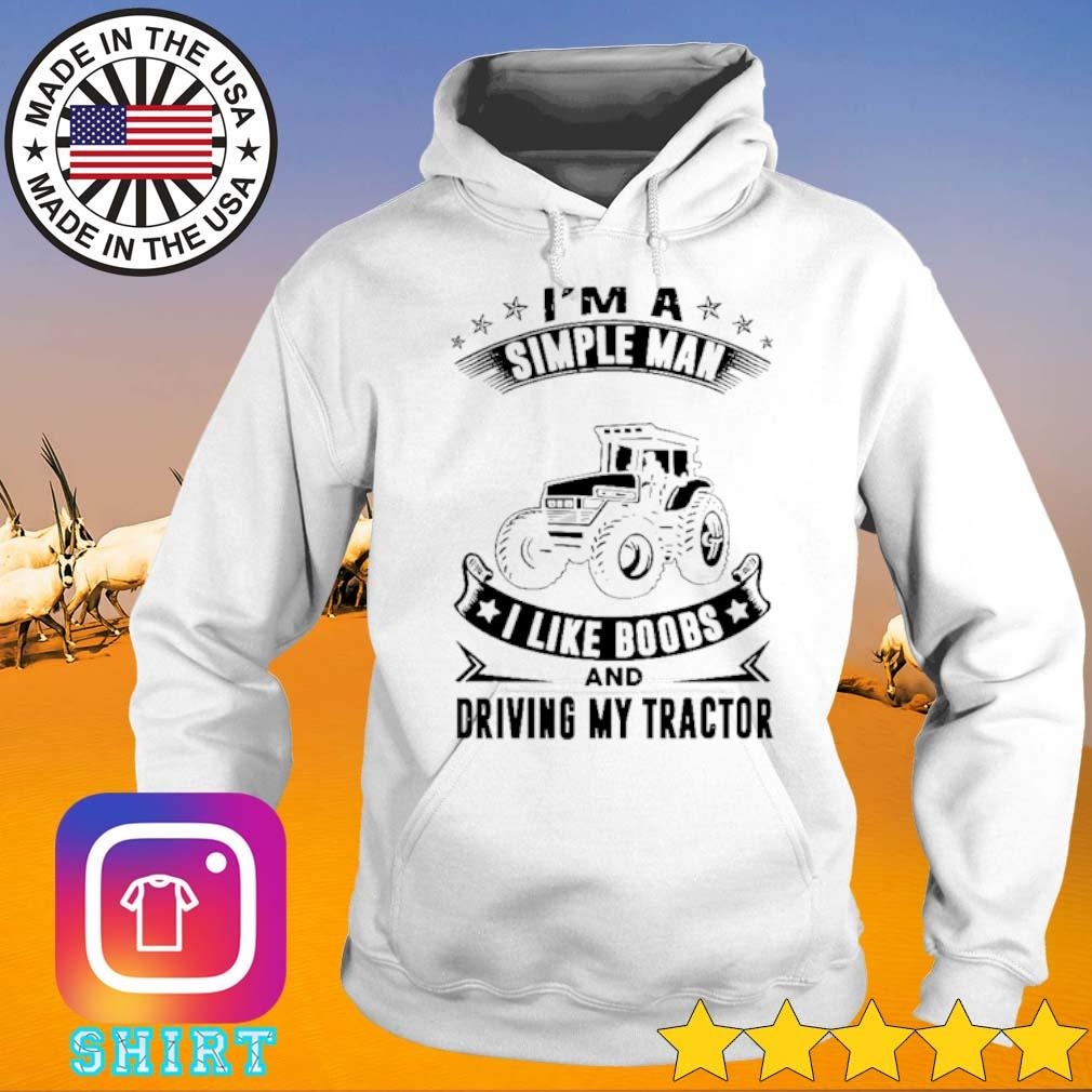 I'm a simple man I like boobs and driving my tractor s Hoodie White