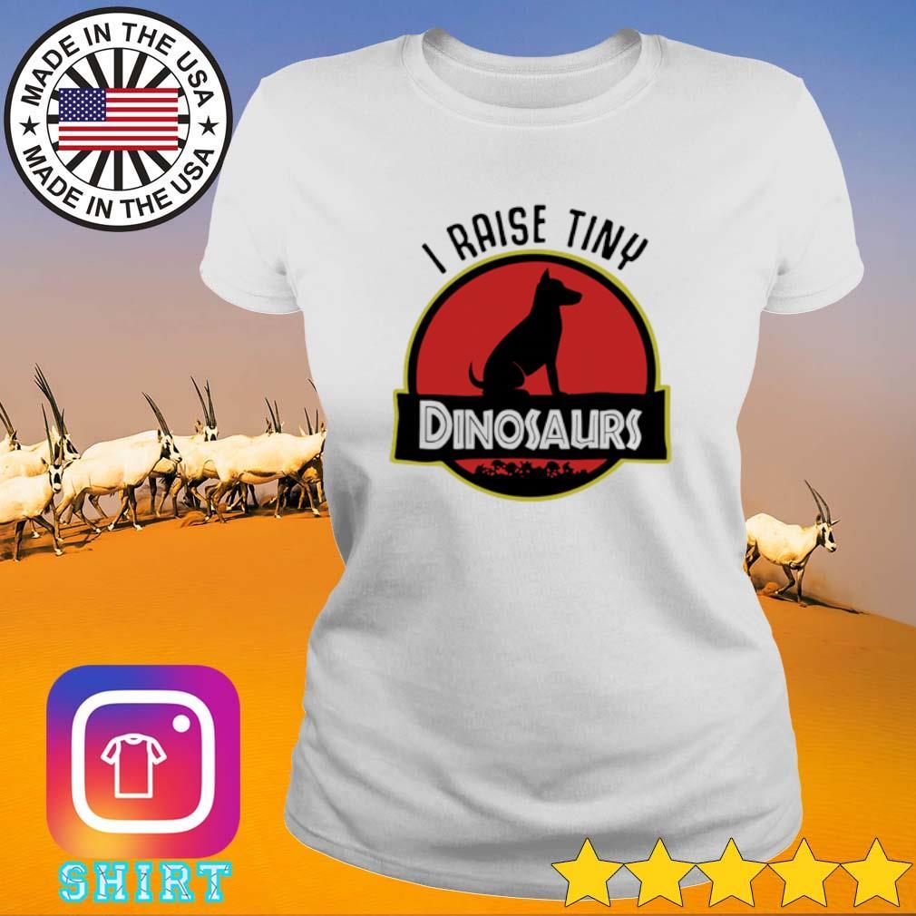 I raise tiny Dog Dinosaurs s Ladies Tee White