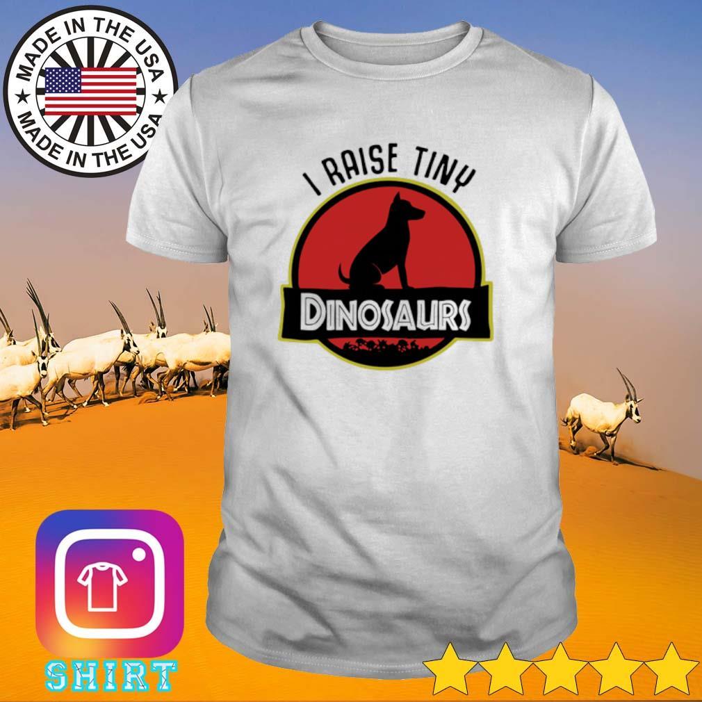 I raise tiny Dog Dinosaurs shirt