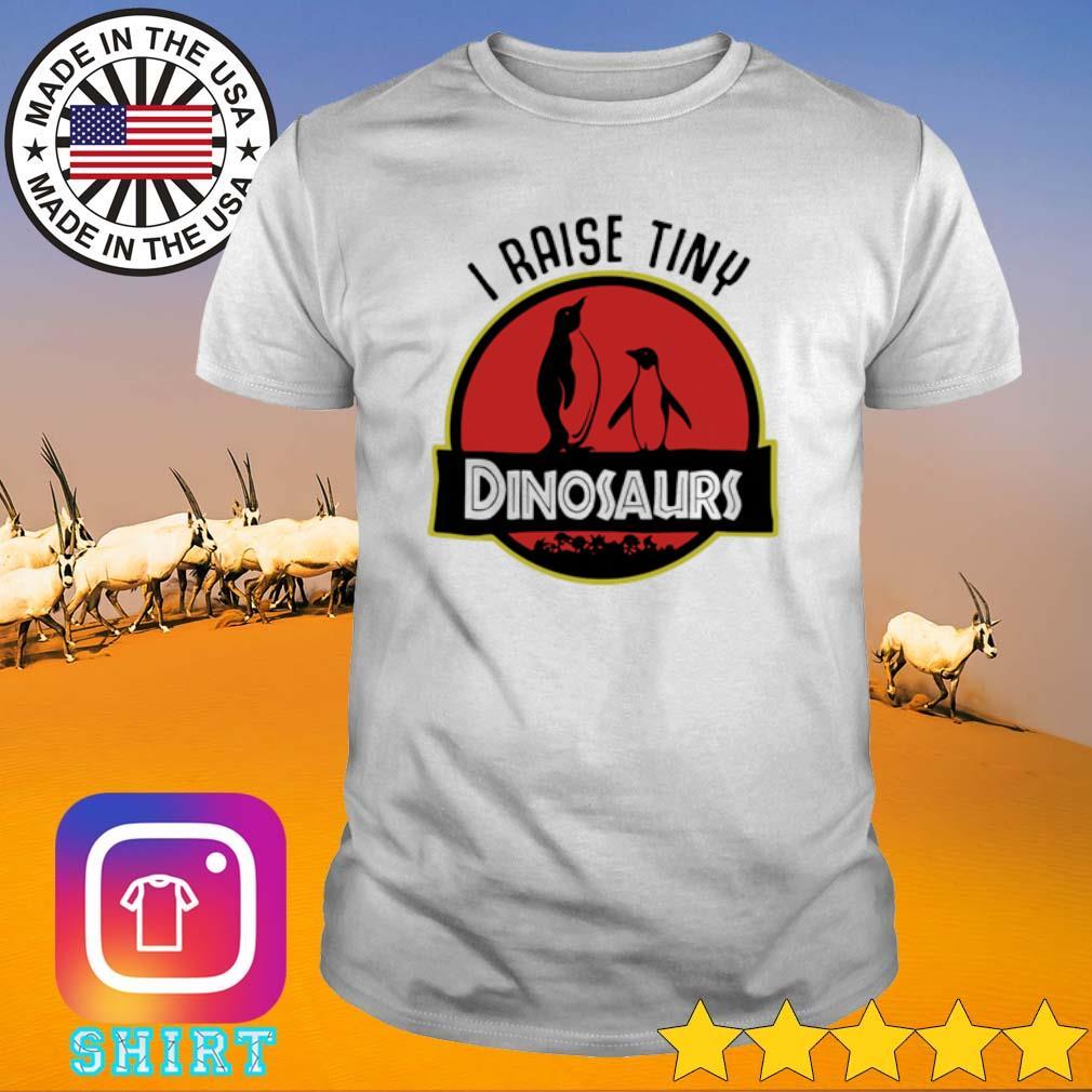 I raise tiny Penguin Dinosaurs shirt