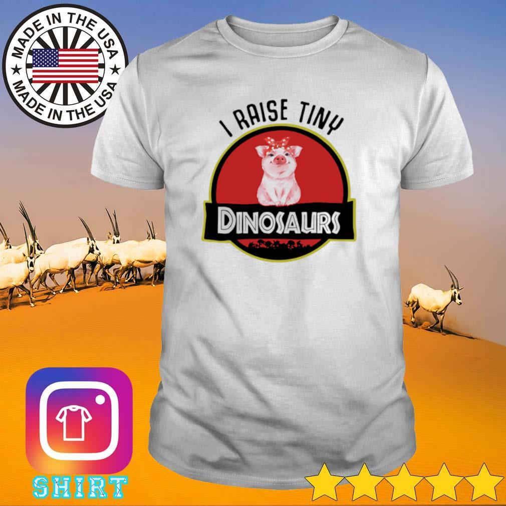 I raise tiny Pigs Dinosaurs shirt