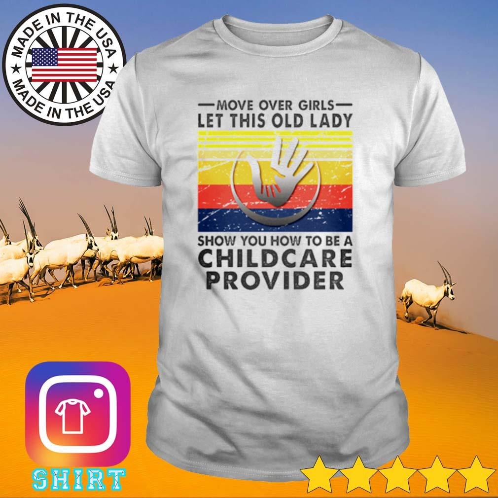 Vintage move over girls let this old lady show you how to be a Childcare Provider shirt