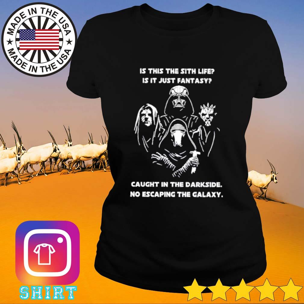 Darth Vader is this the sith life is it just fantasy caught in the darkside no escaping the galaxy s Ladies Tee black