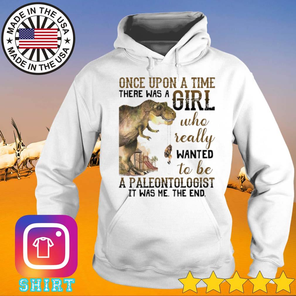 Dinosaur Once upon a time there was a girl who really wanted to be a paleontologist s Hoodie White
