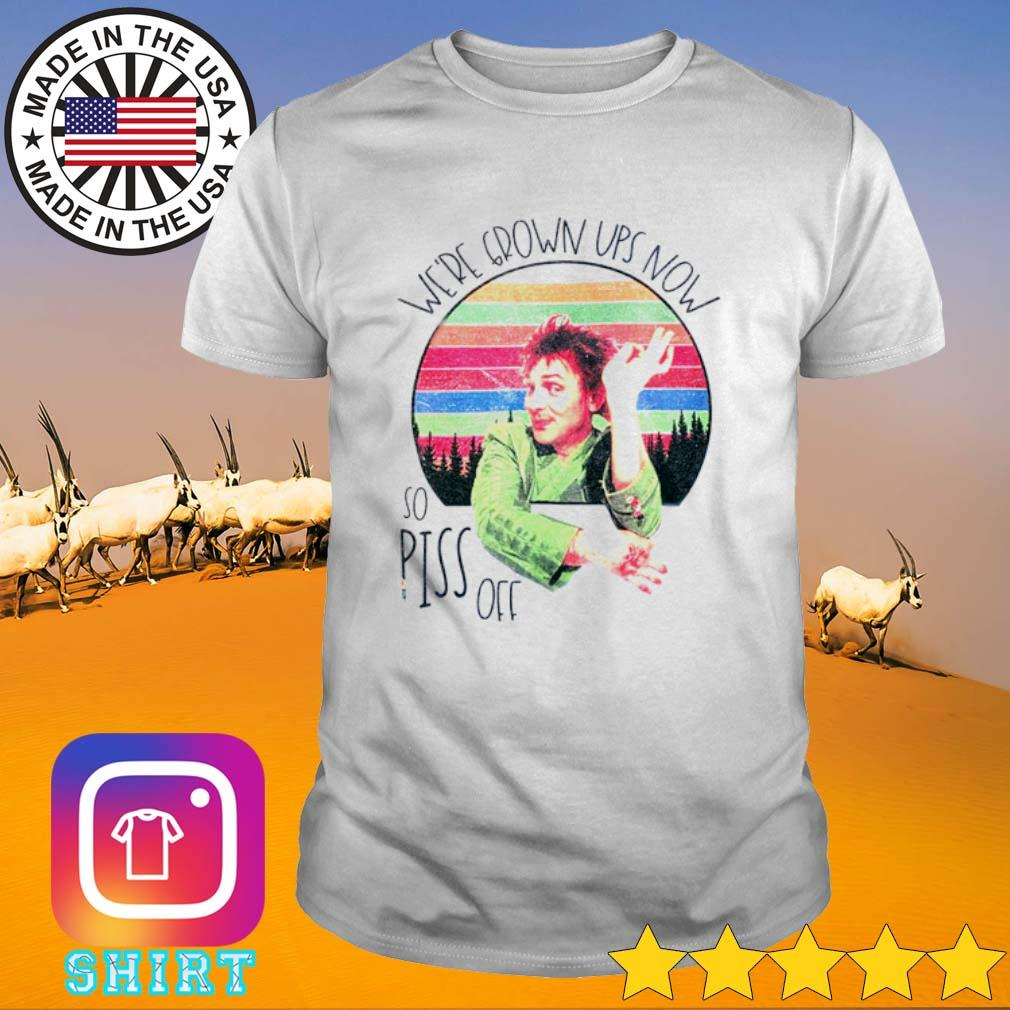 Drop Dead Fred We're grown ups now so piss off sunset shirt