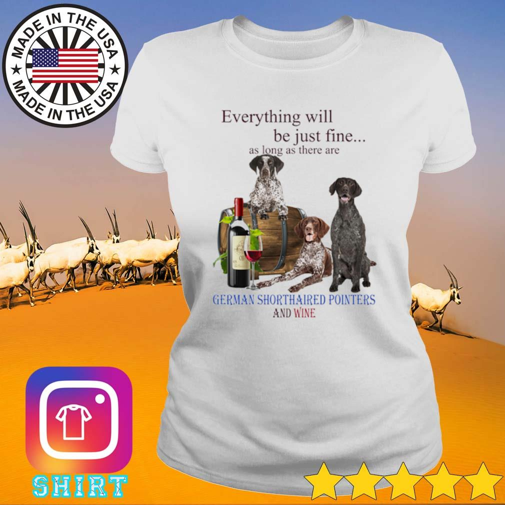 Everything will be just me as long as there are German Shorthaired Pointers and wine s Ladies Tee White