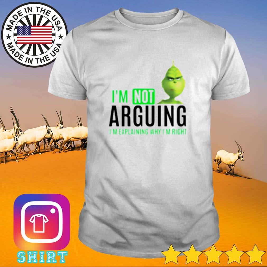 Grinch I'm not Arguing I'm explaining why I'm right shirt