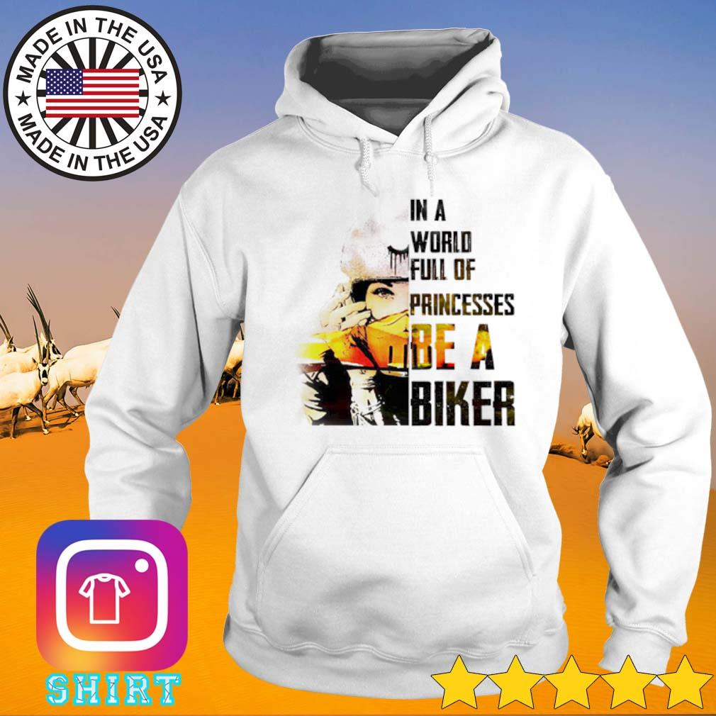 In a world full of princesses be a biker s Hoodie White