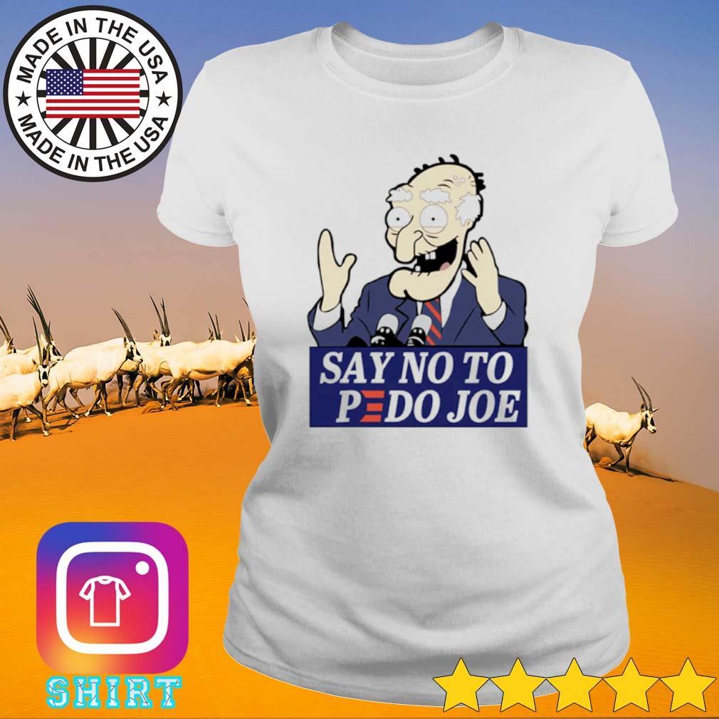 Say no to pedo Joe Biden President s Ladies Tee White