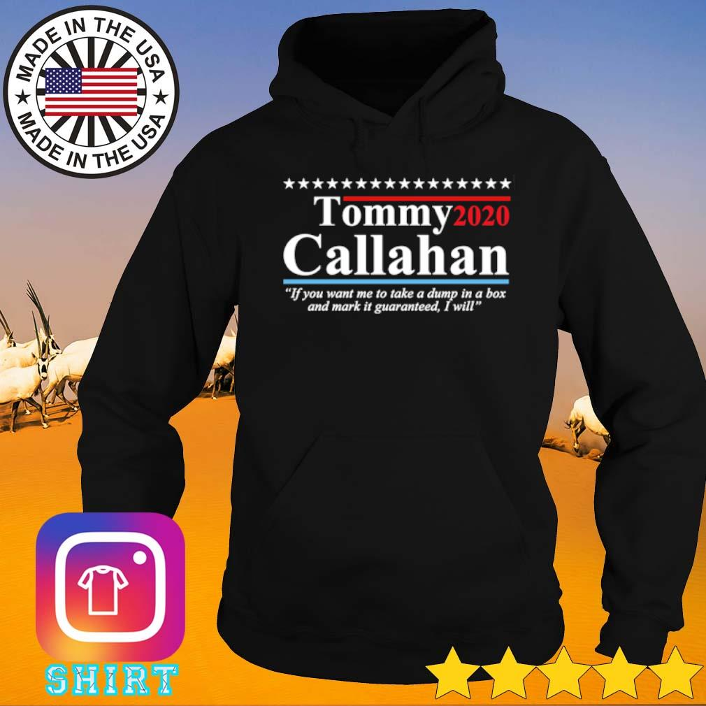 Tommy Callahan 2020 if you want me to take a dump in a box and mark it guaranteed I will s Hoodie black